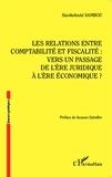Siankolouté Sambou - Les relations entre comptabilité et fiscalité : vers un passage de l'ère juridique à l'ère économique ?.