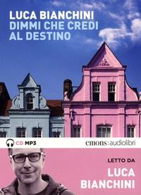 Luca Bianchini - Dimmi che credi al destino - Letto da Luca Bianchini. 1 CD audio MP3
