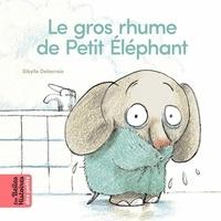Sibylle Delacroix - Le gros rhume de Petit Eléphant.