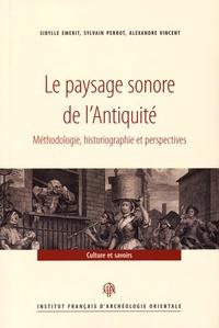 Sibylle Emerit et Sylvain Perrot - Le paysage sonore de l'Antiquité - Méthodologie, historiographie et perspectives.