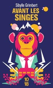 Sibylle Grimbert - Avant les singes.