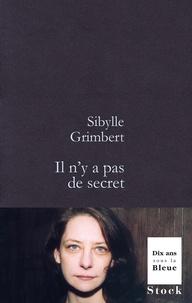 Sibylle Grimbert - Il n'y a pas de secret.