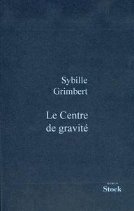 Sibylle Grimbert - Le centre de gravité.