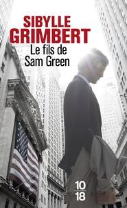 """Sibylle Grimbert - Le fils de Sam Green - Avec une nouvelle inédite """"Le Père de Tom Green""""."""
