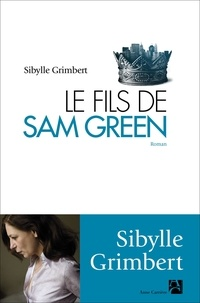 Sibylle Grimbert - Le fils de Sam Green.