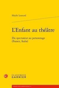 Sibylle Lesourd - L'enfant au théâtre - Du spectateur au personnage (France, Italie).