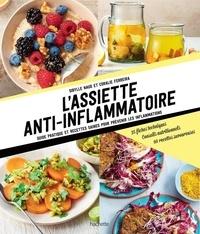 Sibylle Naud et Coralie Ferreira - L'assiette anti-inflammatoire - Guide pratique et recettes saines pour prévenir.