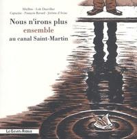Sibylline et Loïc Dauvillier - Nous n'irons plus ensemble au canal Saint-Martin.