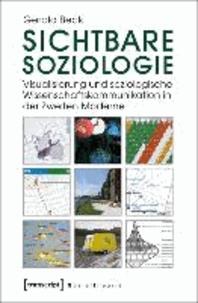 Sichtbare Soziologie - Visualisierung und soziologische Wissenschaftskommunikation in der Zweiten Moderne.