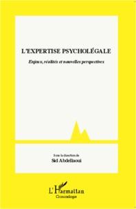 Sid Abdellaoui - L'expertise psycholégale - Enjeux, réalités et nouvelles perspectives.