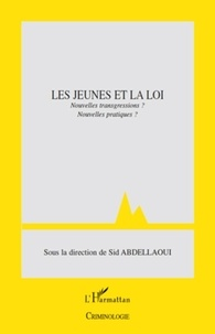 Sid Abdellaoui et  Collectif - Les jeunes et la loi - Nouvelles transgressions ? Nouvelles pratiques ?.