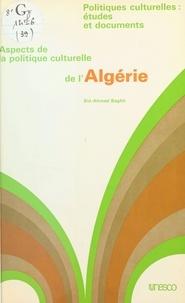 Sid-Ahmed Baghli - Aspects de la politique culturelle de l'Algérie.