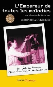 Siddhartha Mukherjee - L'Empereur de toutes les maladies.