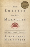 Siddhartha Mukherjee - The Emperor of All Maladies - A Biography of Cancer.