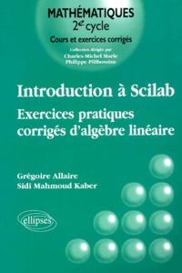 Introduction à Scilab.- Exercices pratiques corrigés d'algèbre linéaire - Sidi Mahmoud Kaber |