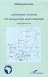 Sidi Mohamed Ould Beidy - L'administration territoriale et le développement local en Mauritanie.