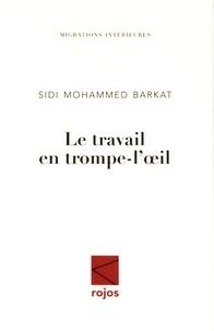 Sidi-Mohammed Barkat - Le travail en trompe-l'oeil.