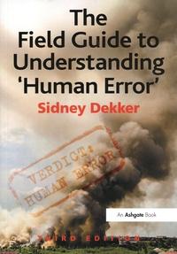 "Sidney Dekker - The Field Guide to Understanding ""Human Error""."