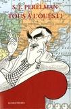 Sidney-Joseph Perelman - Tous à l'ouest ! - Ou Le Tour du monde en quatre-vingts clichés.