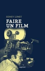 Sidney Lumet - Faire un film.