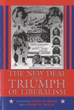 Sidney M. Milkis - The New Deal and the Triumph of Liberalism.