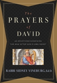 Sidney Vineburg - The Prayers of David - 40 Devotions Examining the Man After God's Own Heart.