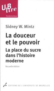 Sidney-Wilfred Mintz - La douceur et le pouvoir - La place du sucre dans l'histoire moderne.