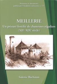 Sidonie Bochaton - Meillerie - Un prieuré fortifié de chanoines réguliers (XIIe-XIXe siècle).