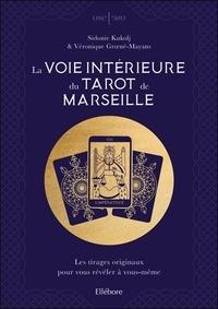 Sidonie Kukolj et Véronique Groené-Mayans - La voie intérieure du Tarot de Marseille - Les tirages originaux pour vous révéler à vous-même.