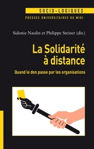 Télécharger des livres japonais La solidarité à distance  - Quand le don passe par les organisations par Sidonie Naulin, Philippe Steiner 9782810710485