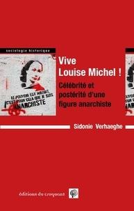 Sidonie Verhaeghe - Vive Louise Michel ! - Célébrité et postérité d'une figure anarchiste.