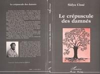 Sidya Cissé - Le crépuscule des damnés.