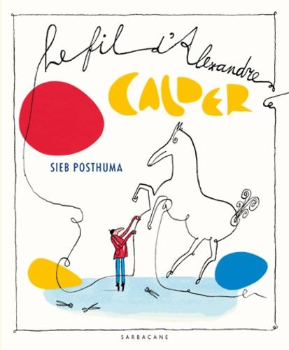Sieb Posthuma - Le fil d'Alexandre Calder.
