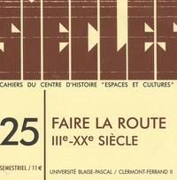 Céline Pérol et Laurent Lamoine - Siècles N° 25 : Faire la route (IIIe-XXe siècle).