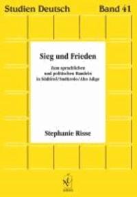 Sieg und Frieden - Zum sprachlichen und politischen Handeln in Südtirol/Sudtirolo/Alto Adige.