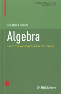 Siegfried Bosch - Algebra - From the Viewpoint of Galois Theory.