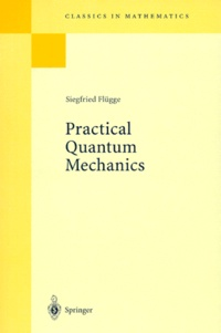 Siegfried Flugge - PRACTICAL QUANTUM MECHANICS.