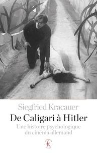 Siegfried Kracauer - De Caligari à Hitler - Une histoire psychologique du cinéma allemand.