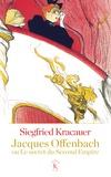 Siegfried Kracauer - Jacques Offenbach ou le secret du Second Empire.