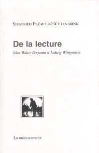 Siegfried Plümper-Hüttenbrink - De la lecture - Selon Walter Benjamin et Ludwig Wittgenstein.