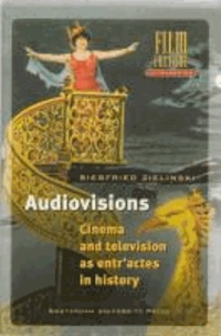 Siegfried Zielinski - Audiovisions: Cinema and Television as Entr'actes in History.