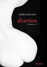 "Sierra Kincade - Diversion vol.2 de la trilogie ""La masseuse""."