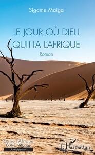 Sigame Maiga - Le jour où Dieu quitta l'Afrique.