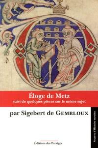 Sigebert de Gembloux - Eloge de Metz - Poème latin du XIe siècle suivi de quelques pièces sur le même sujet.