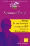 Sigmund Freud - Abrégé de psychanalyse - Suivi de Some Elementary Lessons in Psycho-Analysis et de Résultats, idées, problèmes.