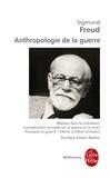 Sigmund Freud - Anthropologie de la guerre - Malaise dans la civilisation, Considération actuelle sur la guerre et la mort, Pourquoi la guerre?, Lettre à Albert Einstein.