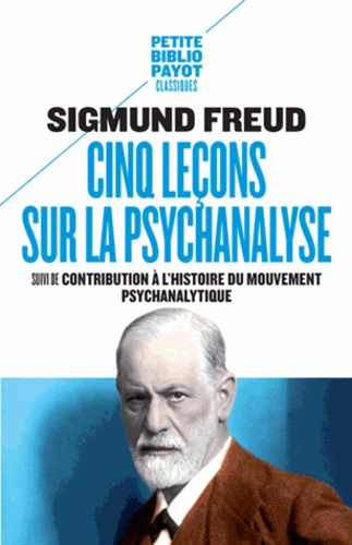 Cinq leçons sur la psychanalyse. Suivi de Contribution à l'histoire du mouvement psychanalytique