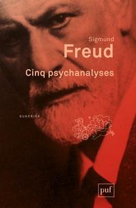 Sigmund Freud - Cinq psychanalyses.