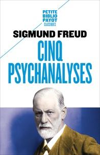 Sigmund Freud - Cinq psychanalyses - Dora, Le petit Hans, L'homme aux rats, Le président Schreber, L'homme aux loups.