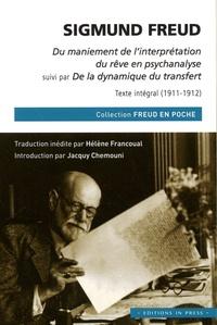 Sigmund Freud - Du maniement de l'interprétation du rêve en psychanalyse - Suivi de De la dynamique du transfert, texte intégral (1911-1912).